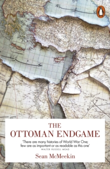 Image for The Ottoman endgame  : war, revolution and the making of the modern Middle East, 1908-1923