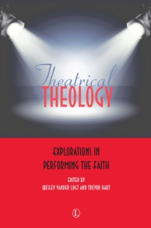 Image for Theatrical theology  : explorations in performing the faith
