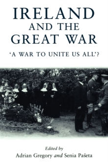 Image for Ireland and the Great War  : 'a war to unite us all'?
