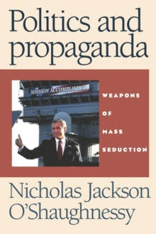 Image for Politics and propaganda  : weapons of mass seduction