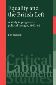 Image for Equality and the British Left : A Study in Progressive Political Thought, 1900-64