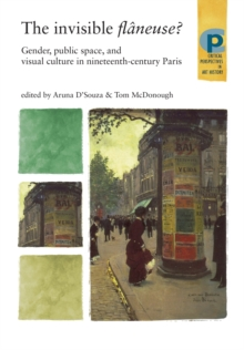 Image for The invisible flãaneuse?  : gender, public space, and visual culture in nineteenth-century Paris