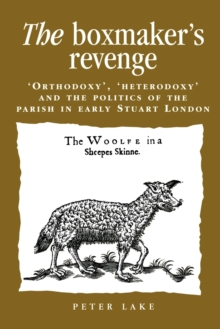 Image for The boxmaker's revenge  : 'orthodoxy', 'heterodoxy' and the politics of the parish in early Stuart London