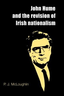 Image for John Hume and the revision of Irish Nationalism