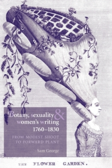 Image for Botany, sexuality and women's writing 1760-1830  : from modest shoot to forward plant