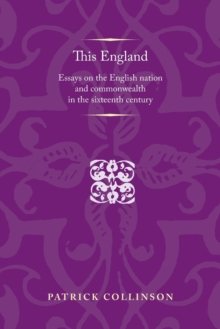 Image for This England  : essays on the English nation and commonwealth in the sixteenth century