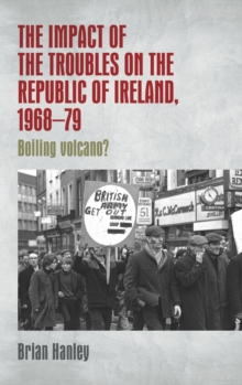 Image for The impact of the Troubles on the Republic of Ireland, 1968-79  : boiling volcano?