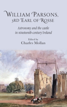 Image for William Parsons, 3rd Earl of Rosse  : astronomy and the castle in nineteenth-century Ireland