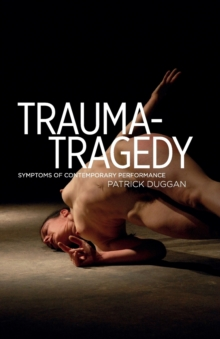 Image for Trauma-tragedy  : symptoms of contemporary performance