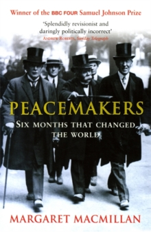 Peacemakers  : the Paris Peace Conference of 1919 and its attempt to end war - MacMillan, Margaret