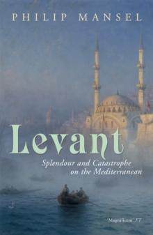 Image for Levant  : splendour and catastrophe on the Mediterranean