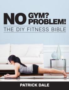 Image for No gym? No problem!  : the DIY fitness bible