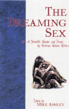 Image for The dreaming sex  : tales of scientific wonder and dread by Victorian women