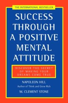 Image for Success through a positive mental attitude  : discover the secret of making your dreams come true