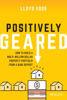 Image for Positively Geared : How to Build a Multi-million Dollar Property Portfolio from a $40K Deposit