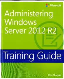Administering Windows Server 2012 R2 - Thomas, Orin