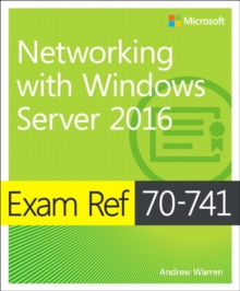 Networking with Windows Server 2016  : exam 70-741 - Warren, Andrew