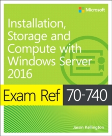 Exam ref 70-740  : installation, storage and compute with Windows Server 2016 - Zacker, Craig