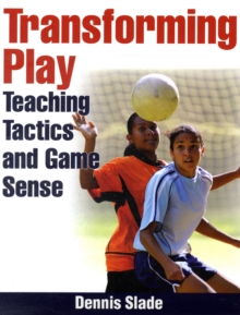 Image for Transforming play  : teaching tactics and game sense