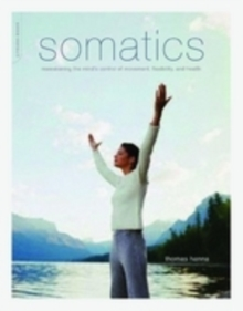 Image for Somatics  : reawakening the mind's control of movement, flexibility, and health
