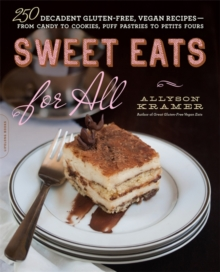 Image for Sweet Eats for All : 250 Decadent Gluten-Free, Vegan Recipes--from Candy to Cookies, Puff Pastries to Petits Fours