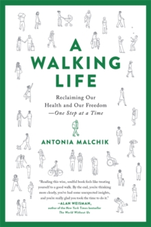 Image for A walking life  : reclaiming our health and our freedom one step at a time