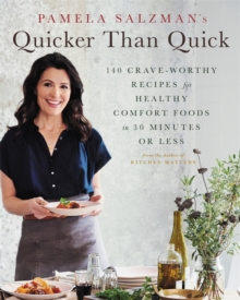 Image for Pamela Salzman's Quicker Than Quick : 140 Crave-Worthy Recipes for Healthy Comfort Foods in 30 Minutes or Less