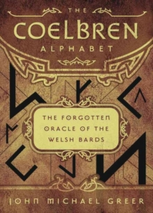 Image for The Coelbren alphabet  : the forgotten oracle of the Welsh bards