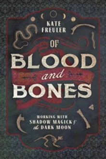 Image for Of Blood and Bones : Working with Shadow Magick and the Dark