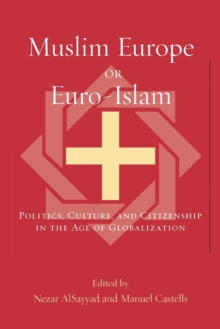 Image for Muslim Europe or Euro-Islam  : politics, culture, and citizenship in the age of globalization