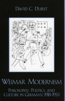 Image for Weimar Modernism : Philosophy, Politics, and Culture in Germany 1918-1933