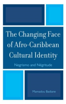 Image for The Changing Face of Afro-Caribbean Cultural Identity : Negrismo and Negritude
