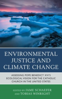 Image for Environmental justice and climate change  : assessing Pope Benedict XVI's ecological vision for the Catholic Church in the United States