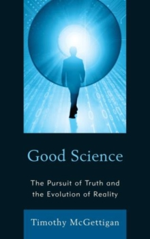 Image for Good Science : The Pursuit of Truth and the Evolution of Reality