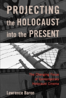 Image for Projecting the Holocaust into the present  : the changing focus of contemporary Holocaust cinema