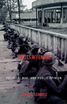 Image for The Tet Offensive : Politics, War, and Public Opinion