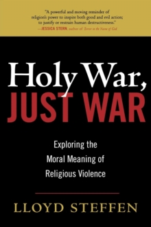 Image for Holy War, Just War : Exploring the Moral Meaning of Religious Violence