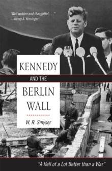 """Image for Kennedy and the Berlin Wall : """"A Hell of a Lot Better than a War"""""""