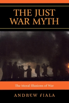 Image for The Just War Myth : The Moral Illusions of War