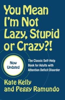 Image for You mean I'm not lazy, stupid or crazy?!  : the classic self-help book for adults with attention deficit disorder