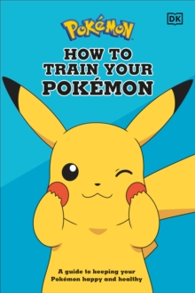 Image for How To Train Your Pokemon : A guide to keeping your Pokemon happy and healthy