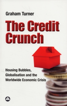 Image for The credit crunch  : housing bubbles, globalisation and the worldwide economic crisis