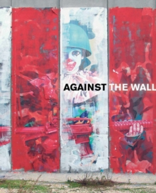 Image for Against the wall  : the art of resistance in Palestine