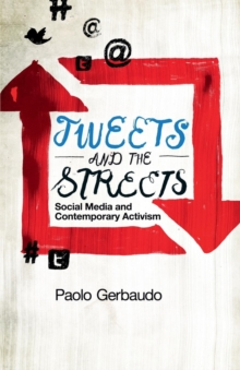 Image for Tweets and the streets  : social media and contemporary activism