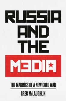 Image for Russia and the media  : the makings of a new Cold War