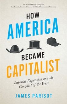 Image for How America became capitalist  : imperial expansion and the conquest of the west