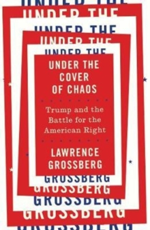 Image for Under the cover of chaos  : Trump and the battle for the American right