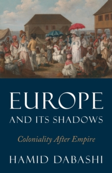 Image for Europe and its shadows  : coloniality after empire