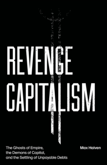 Image for Revenge capitalism  : the ghosts of empire, the demons of capital, and the settling of unpayable debts