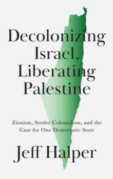 Image for Decolonizing Israel, Liberating Palestine : Zionism, Settler Colonialism, and the Case for One Democratic State